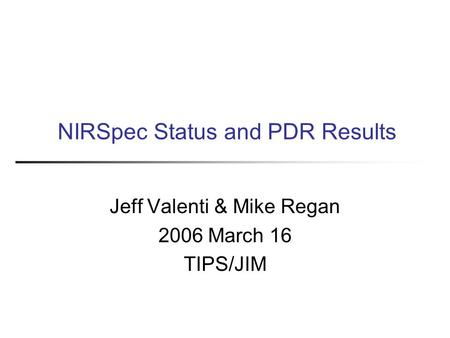 NIRSpec Status and PDR Results Jeff Valenti & Mike Regan 2006 March 16 TIPS/JIM.