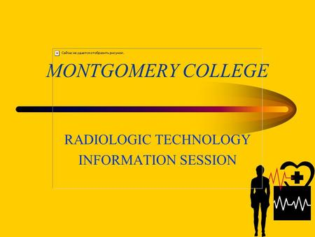 MONTGOMERY COLLEGE RADIOLOGIC TECHNOLOGY INFORMATION SESSION.