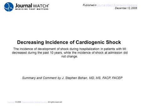 Decreasing Incidence of Cardiogenic Shock Summary and Comment by J. Stephen Bohan, MD, MS, FACP, FACEP Published in Journal Watch Emergency Medicine December.