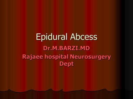 Epidural Abcess. Note: Dura adheres to the skull above the foramen magnum and anteriorly down to L1.