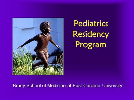 Pediatrics Residency Program Brody School of Medicine at East Carolina University.