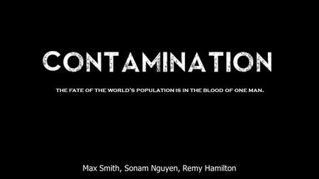 Max Smith, Sonam Nguyen, Remy Hamilton the fate of the world's population is in the blood of one man.