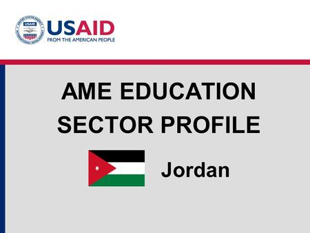 Jordan AME EDUCATION SECTOR PROFILE. A Few Facts … Jordan 66% of Jordan's population is below the age of 30. More than half of the students in primary.