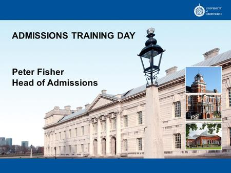 ADMISSIONS TRAINING DAY Peter Fisher Head of Admissions.