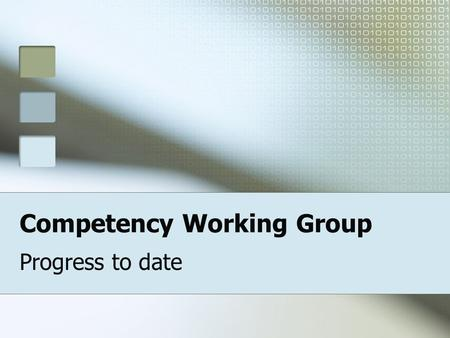 Competency Working Group Progress to date. Goal To develop a technical standard for defining and relating competencies, and linking competencies to other.