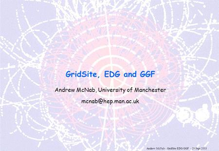 Andrew McNab - GridSite/EDG/GGF - 29 Sept 2003 GridSite, EDG and GGF Andrew McNab, University of Manchester