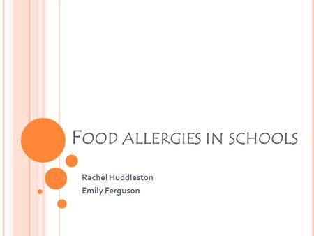F OOD ALLERGIES IN SCHOOLS Rachel Huddleston Emily Ferguson.