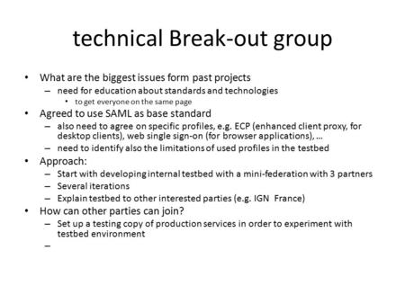 Technical Break-out group What are the biggest issues form past projects – need for education about standards and technologies to get everyone on the same.