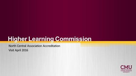 Higher Learning Commission North Central Association Accreditation Visit April 2016.