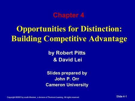 Copyright ©2003 by south-Western, a division of Thomson Learning. All rights reserved. Slide 4-1 Opportunities for Distinction: Building Competitive Advantage.