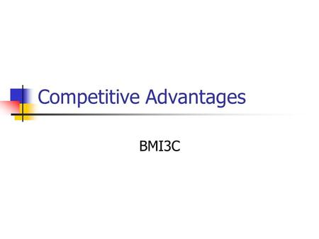 Competitive Advantages BMI3C. Competitive Advantage An advantage a business has over its competitors May be Sustainable (i.e. an advantage you can maintain.
