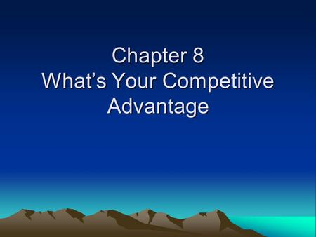 Chapter 8 What's Your Competitive Advantage. Product vs. Service Product: Tangible –List Examples Service: Intangible –List Examples.