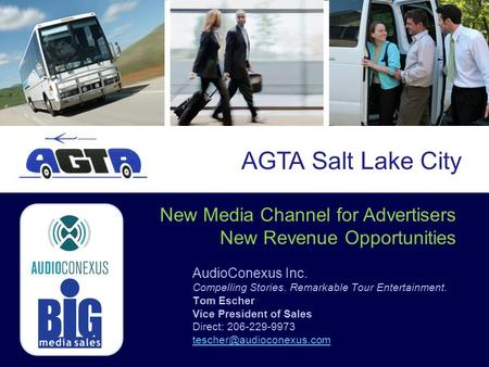 New Media Channel for Advertisers New Revenue Opportunities AGTA Salt Lake City AudioConexus Inc. Compelling Stories. Remarkable Tour Entertainment. Tom.