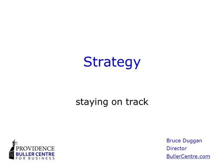 Strategy staying on track Bruce Duggan Director BullerCentre.com.