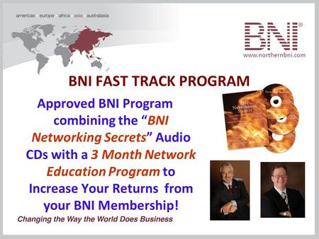 "Www.northernbni.com BNI FAST TRACK PROGRAM Approved BNI Program combining the ""BNI Networking Secrets"" Audio CDs with a 3 Month Network Education Program."