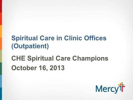 Spiritual Care in Clinic Offices (Outpatient) CHE Spiritual Care Champions October 16, 2013.