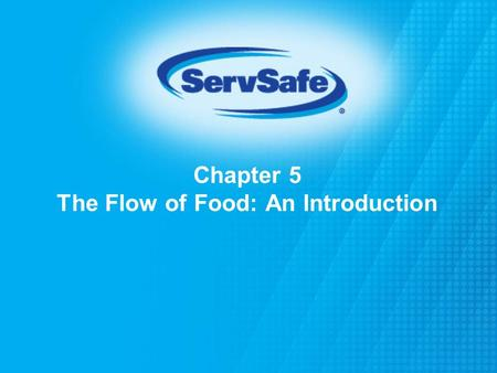 Chapter 5 The Flow of Food: An Introduction. Hazards in the Flow of Food To keep food safe throughout the flow of food: Prevent cross-contamination Prevent.