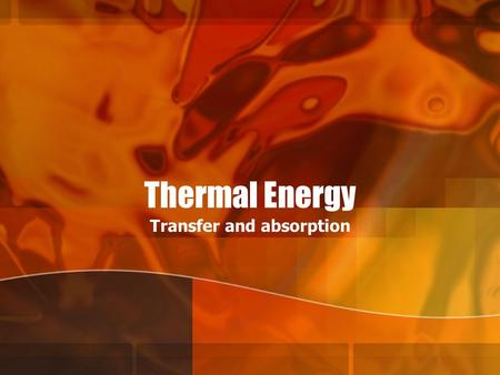 Thermal Energy Transfer and absorption. Thermodynamics Thermodynamics-study of heat transformations into other forms of energy.
