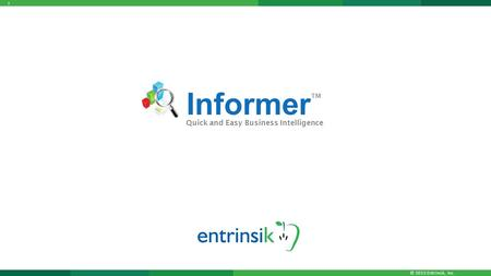 © 2015 Entrinsik, Inc. 1 Informer Quick and Easy Business Intelligence TM.