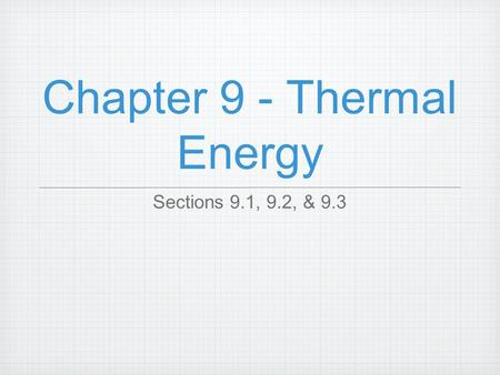 Chapter 9 - Thermal Energy Sections 9.1, 9.2, & 9.3.