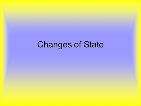 Changes of State GPS Element: S8P1.c Describe the movement of particles in solids, liquids, gases, and plasma states.S8P1.c S8P1.g Identify and demonstrate.