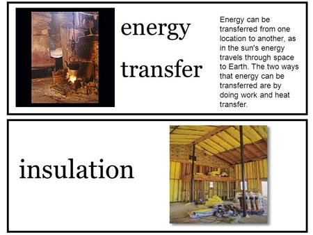 Energy transfer insulation Energy can be transferred from one location to another, as in the sun's energy travels through space to Earth. The two ways.