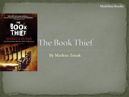 By Markus Zusak Madeline Brooks. Liesel Meminger is a foster girl living in Nazi Germany, who scratches out a meager existence for herself by stealing.