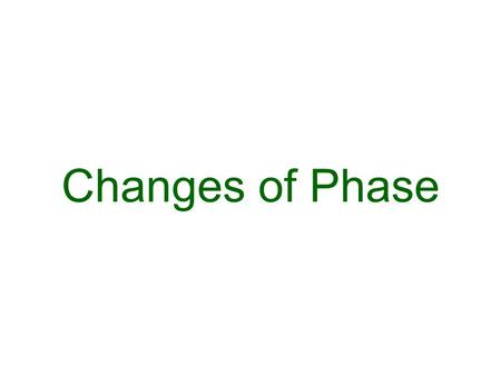 Changes of Phase.