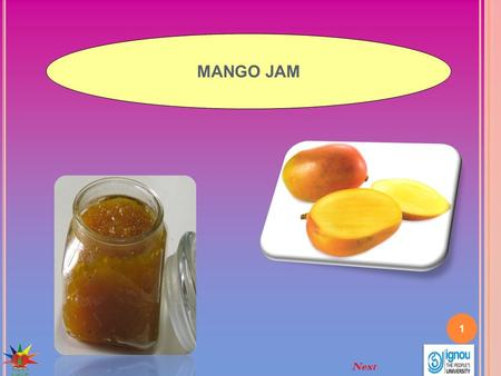 1 MANGO JAM Next. 2 FPO specifications TSS : 68 - 70 % Mango Jam Introduction Jam is a product made by boiling fruit pulp with sufficient quantity of.