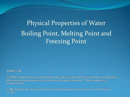 Physical Properties of Water Boiling Point, Melting Point and Freezing Point.