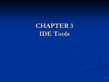 1 CHAPTER 3 IDE Tools. 2 IDE Tools The chapter discusses the main tools used to create, view, and edit code. It also introduces the major development.