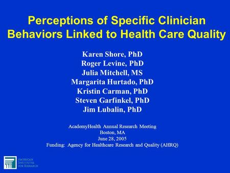 Perceptions of Specific Clinician Behaviors Linked to Health Care Quality Karen Shore, PhD Roger Levine, PhD Julia Mitchell, MS Margarita Hurtado, PhD.