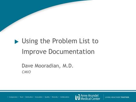  Using the Problem List to Improve Documentation Dave Mooradian, M.D. CMIO.