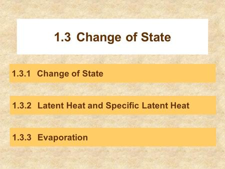 1.3Change of State 1.3.1Change of State 1.3.2Latent Heat and Specific Latent Heat 1.3.3Evaporation.