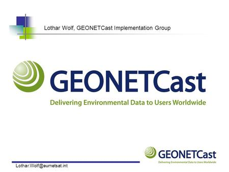 Lothar Wolf, GEONETCast Implementation Group.