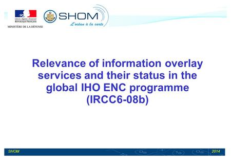 2014SHOM Relevance of information overlay services and their status in the global IHO ENC programme (IRCC6-08b)