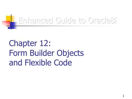 1 Chapter 12: Form Builder Objects and Flexible Code.