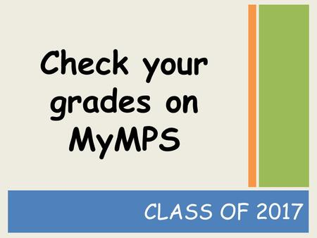 CLASS OF 2017 Check your grades on MyMPS. 7 th Grade ECAP/NAVIGATOR Career Search Person Match Assessment.