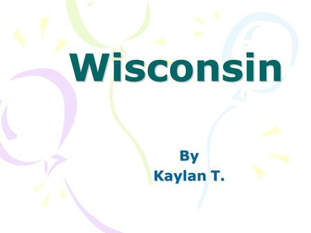 Wisconsin By Kaylan T.. It became a state in 1848. The state abbreviation is WI. State's capital is Madison. Largest city is Milwaukee. Wisconsin is 65.503.