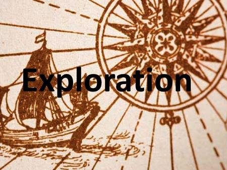 Exploration. Henry the Navigator PortugalWest Coast of Africa 1415Opened School for Exploration.