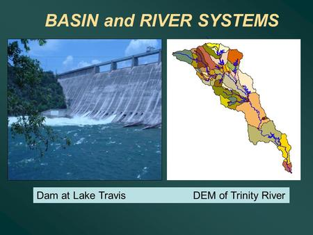 BASIN and RIVER SYSTEMS Divide Dam at Lake TravisDEM of Trinity River.