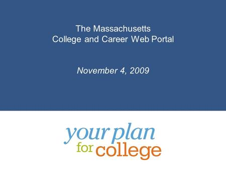 The Massachusetts College and Career Web Portal November 4, 2009.