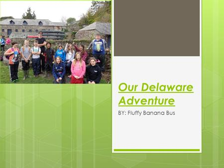 Our Delaware Adventure BY: Fluffy Banana Bus. What we learnt and facts about the places we've been to…  The river Tamar in fact divides Cornwall and.