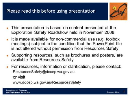 Department of Consumer and Employment Protection Resources Safety 1 Please read this before using presentation This presentation is based on content presented.