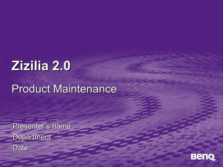 Zizilia 2.0 Presenter's name DepartmentDate Product Maintenance.