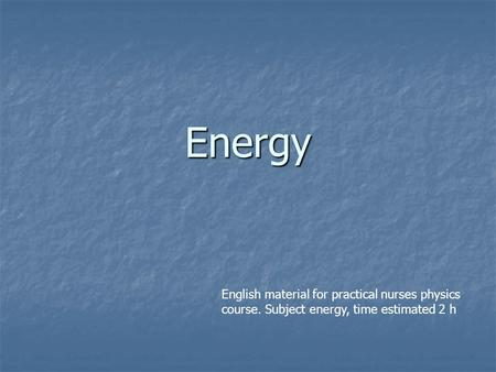 Energy English material for practical nurses physics course. Subject energy, time estimated 2 h.
