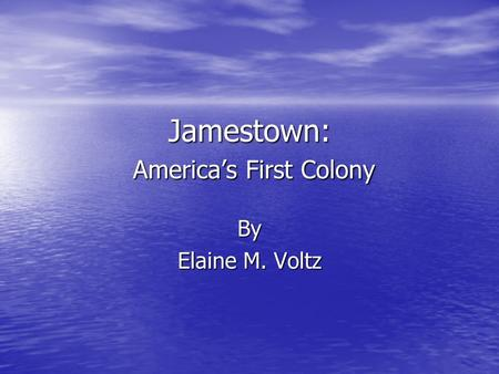 Jamestown: America's First Colony By Elaine M. Voltz.