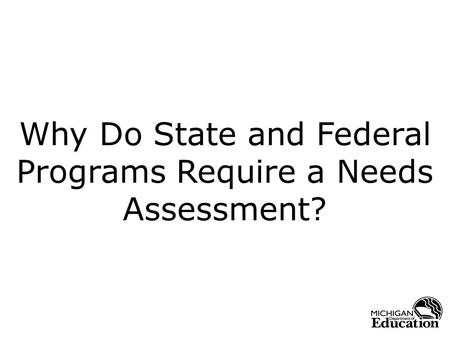 Why Do State and Federal Programs Require a Needs Assessment?