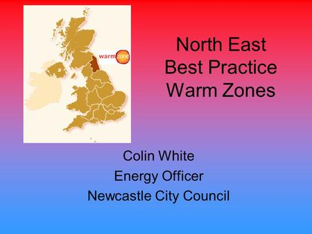 North East Best Practice Warm Zones Colin White Energy Officer Newcastle City Council.