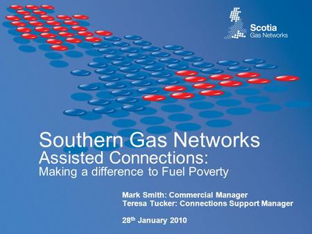 Southern Gas Networks Assisted Connections: Making a difference to Fuel Poverty Mark Smith: Commercial Manager Teresa Tucker: Connections Support Manager.